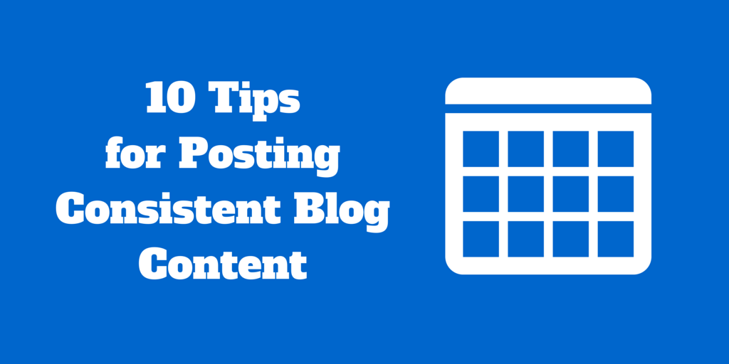 Tips for Posting Consistent Blog Content