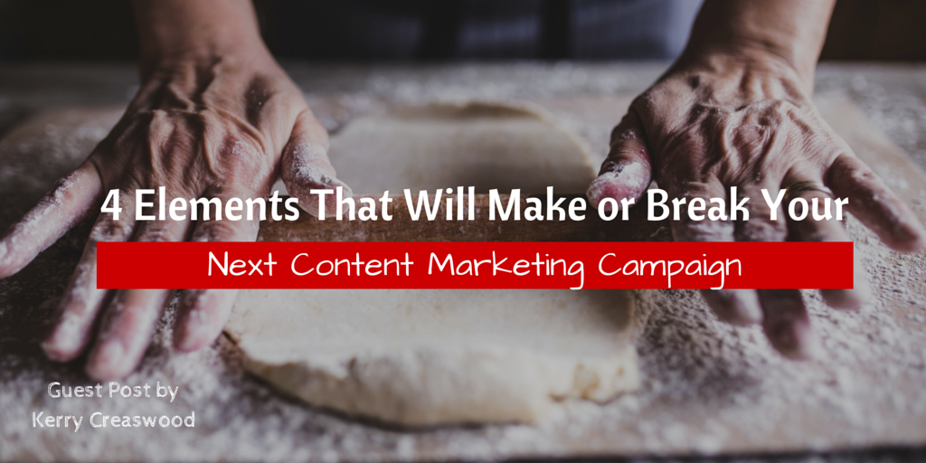 4 Elements That Will Make or Break Your Next Content Marketing Campaign