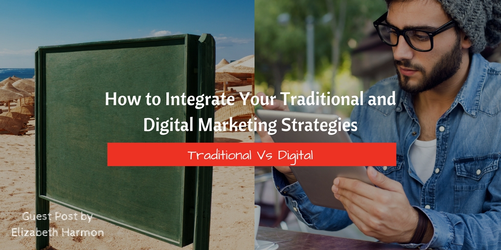 How to Integrate Your Traditional and Digital Marketing Strategies